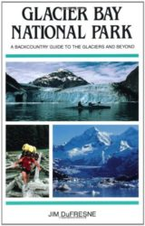 Glacier Bay National Park: A Backcountry Guide to the Glaciers and Beyond